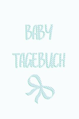 Baby Tagebuch: Schwangerschaft Schwanger Frau Eltern Mann Vater Mutter Baby Babytagebuch Erziehung Erfahrung Medizin Gynäkologe Gebur Cover Image