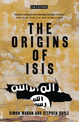 The Origins of ISIS: The Collapse of Nations and Revolution in the Middle East Cover Image