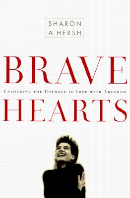 Bravehearts: Unlocking the Courage to Love with Abandon Cover Image
