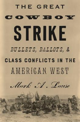The Great Cowboy Strike: Bullets, Ballots & Class Conflicts in the American West Cover Image