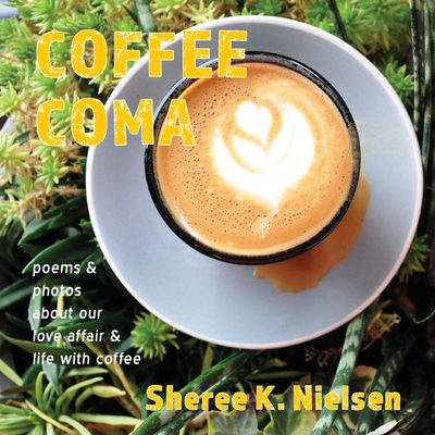 Coffee Coma: poems and photos about our love affair and life with coffee Cover Image