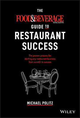 The Food and Beverage Magazine Guide to Restaurant Success: The Proven Process for Starting Any Restaurant Business from Scratch to Success Cover Image