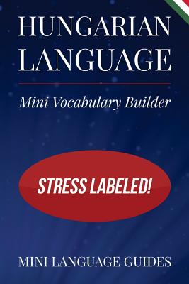 Hungarian Language Mini Vocabulary Builder: Stress Labeled! Cover Image