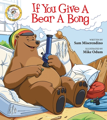 If You Give a Bear a Bong (Addicted Animals) Cover Image