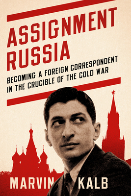 Assignment Russia: Becoming a Foreign Correspondent in the Crucible of the Cold War Cover Image