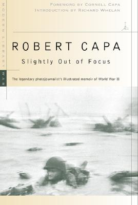 Slightly Out of Focus: The Legendary Photojournalist's Illustrated Memoir of World War II (Modern Library War) Cover Image