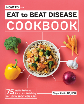How to Eat to Beat Disease Cookbook: 75 Healthy Recipes to Protect Your Well-Being Cover Image
