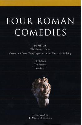 Four Roman Comedies: The Haunted House/Casina, or a Funny Thing Happened on the Way to the Wedding/The Eunuch/Brothers (Methuen Drama Modern Plays) Cover Image