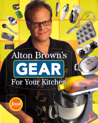 Alton Brown's Gear for Your Kitchen Cover Image
