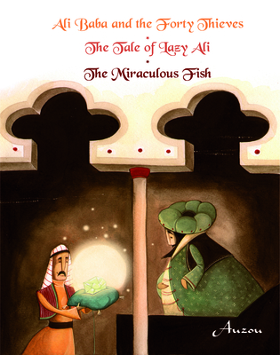 Ali Baba and the Forty Thieves/The Tale of Lazy Ali/The Miraculous Fish (Arabian Nights) Cover Image