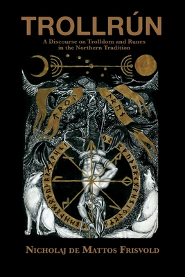 Trollrún: A Discourse on Trolldom and Runes in the Northern Tradition Cover Image