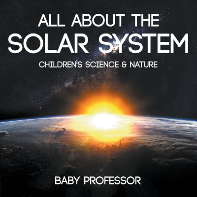 All about the Solar System - Children's Science & Nature Cover Image