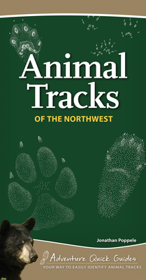 Animal Tracks of the Northwest: Your Way to Easily Identify Animal Tracks (Adventure Quick Guides) Cover Image
