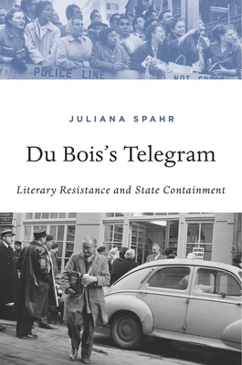 Du Bois's Telegram: Literary Resistance and State Containment Cover Image