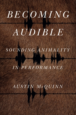 Becoming Audible: Sounding Animality in Performance (Animalibus #18) Cover Image