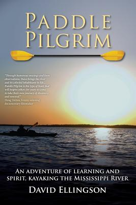 Paddle Pilgrim: An adventure of learning and spirit, kayaking the Mississippi River Cover Image