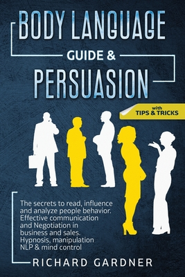 Body Language Guide & Persuasion: The Secrets to Read, Influence and Analyze People Behavior. Effective Communication and Negotiation in Business and Cover Image
