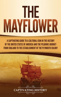 The Mayflower: A Captivating Guide to a Cultural Icon in the History of the United States of America and the Pilgrims' Journey from E Cover Image