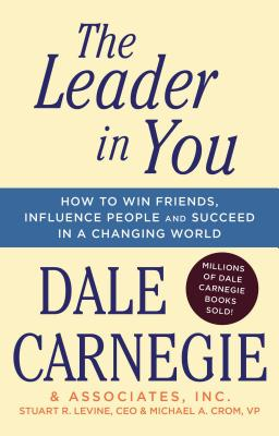 The Leader In You: How to Win Friends, Influence People & Succeed in a Changing World Cover Image