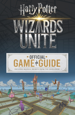 Wizards Unite: Official Game Guide (Harry Potter) Cover Image