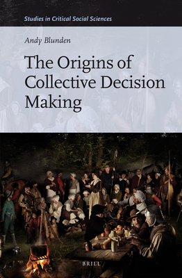 The Origins of Collective Decision Making (Studies in Critical Social Sciences #84) Cover Image