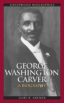 George Washington Carver: A Biography (Greenwood Biographies) Cover Image
