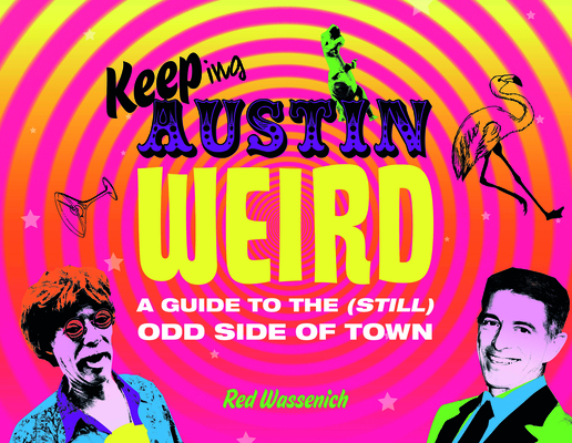 Keeping Austin Weird: A Guide to the (Still) Odd Side of Town Cover Image