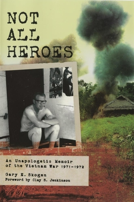 Not All Heroes: An Unapologetic Memoir of the Vietnam War, 1971-1972 Cover Image