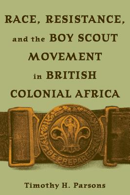 Cover for Race Resistance and the Boy Scout Movement In British Colonial Africa