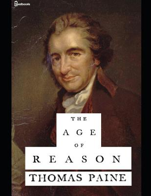 The Age of Reason.: A Fantastic Story of Human Science (annotated) By Thomas Paine. Cover Image