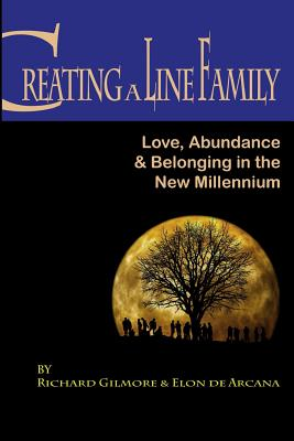 Creating A Line Family: Love, Abundance & Belonging in the New Millennium Cover Image
