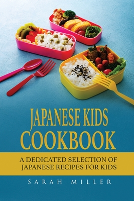 Japanese Kids Cookbook: A Dedicated Selection of Japanese Recipes for Kids Cover Image