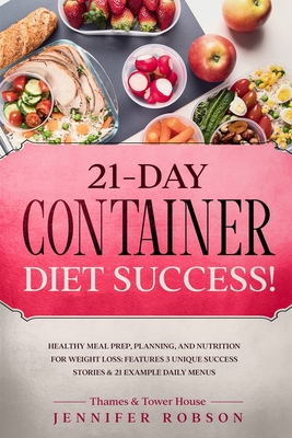 21-Day Container Diet Success!: Healthy Meal Prep, Planning, and Nutrition for Weight Loss: Features 3 Unique Success Stories and 21 Example Daily Men Cover Image