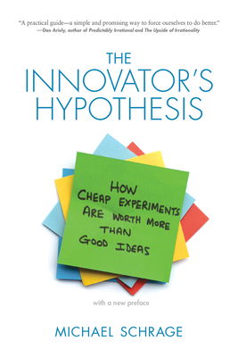 The Innovator's Hypothesis: How Cheap Experiments Are Worth More Than Good Ideas Cover Image