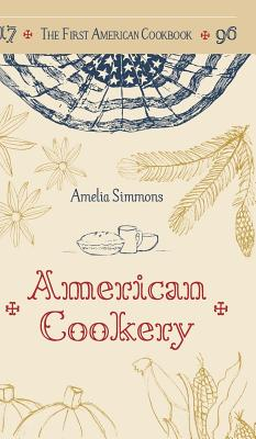 The First American Cookbook: A Facsimile of American Cookery, 1796 Cover Image