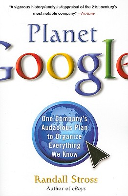 Planet Google: One Company's Audacious Plan to Organize Everything We Know Cover Image