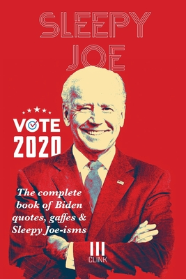 Sleepy Joe: The Complete Book of Biden Quotes, Gaffes and Sleepy Joe-isms: The Com Cover Image