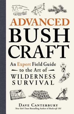 Advanced Bushcraft: An Expert Field Guide to the Art of Wilderness Survival Cover Image