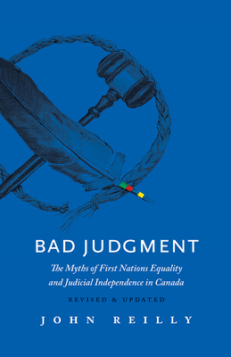 Bad Judgment - Revised & Updated: The Myths of First Nations Equality and Judicial Independence in Canada Cover Image