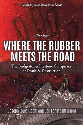 Where the Rubber Meets the Road: The Bridgestone/Firestone Conspiracy of Death & Destruction a True Story Cover Image