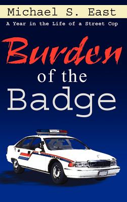 Burden of the Badge: A Year in the Life of a Street Cop Cover Image