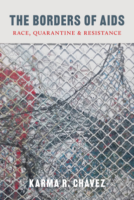 The Borders of AIDS: Race, Quarantine, and Resistance (Decolonizing Feminisms) Cover Image