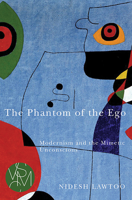The Phantom of the Ego: Modernism and the Mimetic Unconscious (Studies in Violence, Mimesis & Culture) Cover Image
