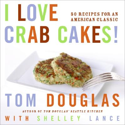 I Love Crab Cakes!: 50 Recipes for an American Classic Cover Image