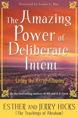 The Amazing Power of Deliberate Intent: Living the Art of Allowing Cover Image