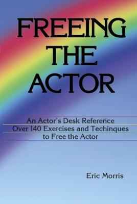 Freeing the Actor: An Actor's Desk Reference Cover Image