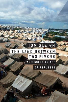 The Land Between Two Rivers: Writing in an Age of Refugees Cover Image