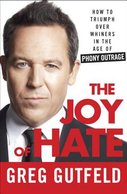 The Joy of Hate: How to Triumph Over Whiners in the Age of Phony Outrage Cover Image
