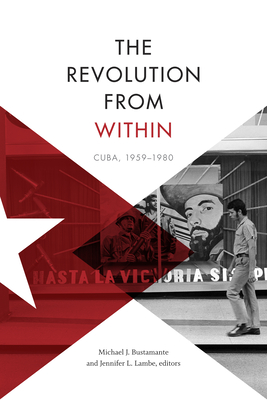 The Revolution from Within: Cuba, 1959-1980 Cover Image