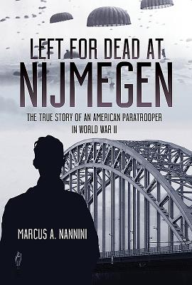 Left for Dead at Nijmegen: The True Story of an American Paratrooper in World War II Cover Image